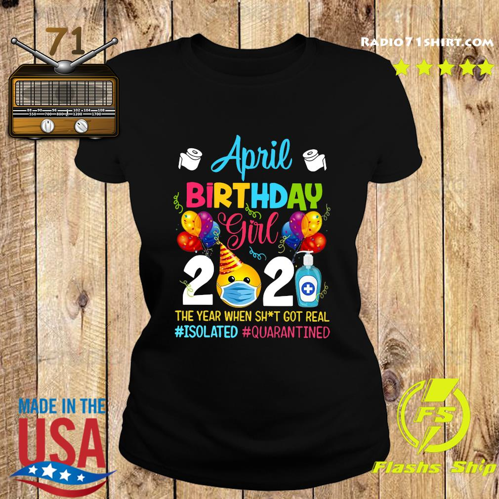 April Birthday Girl 2021 The Year When Shit Got Real #isolated #quarantined Shirt Ladies tee