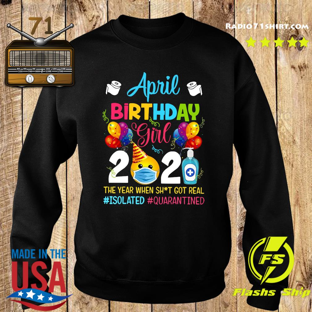 April Birthday Girl 2021 The Year When Shit Got Real #isolated #quarantined Shirt Sweater