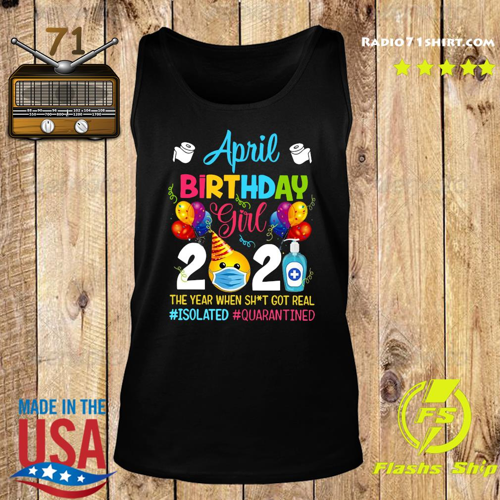 April Birthday Girl 2021 The Year When Shit Got Real #isolated #quarantined Shirt Tank top