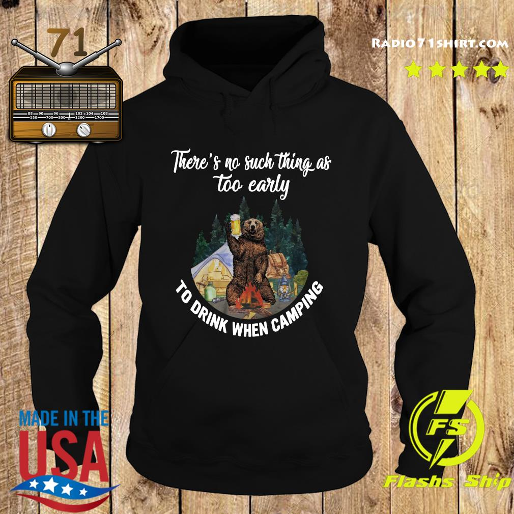 Bear Drink Beer There's No Such Thing As Too Early To Drink When Camping Shirt Hoodie