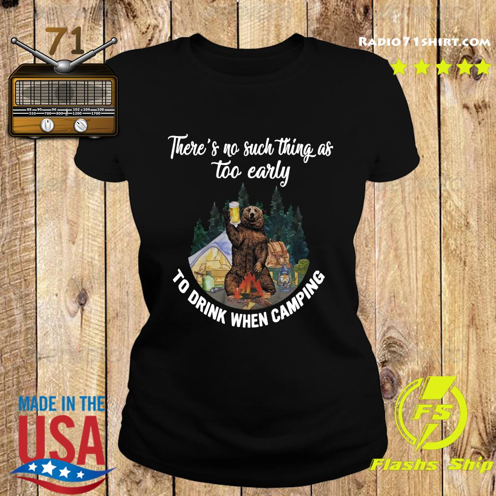 Bear Drink Beer There's No Such Thing As Too Early To Drink When Camping Shirt Ladies tee