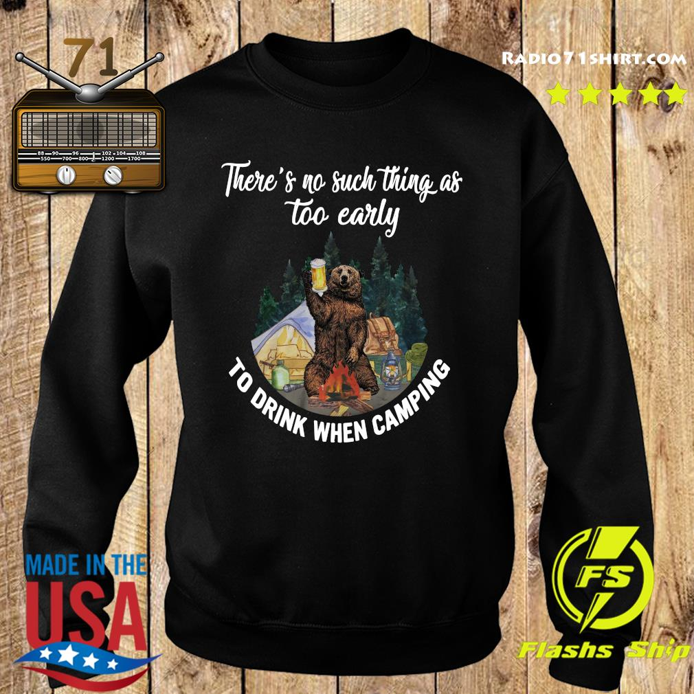 Bear Drink Beer There's No Such Thing As Too Early To Drink When Camping Shirt Sweater