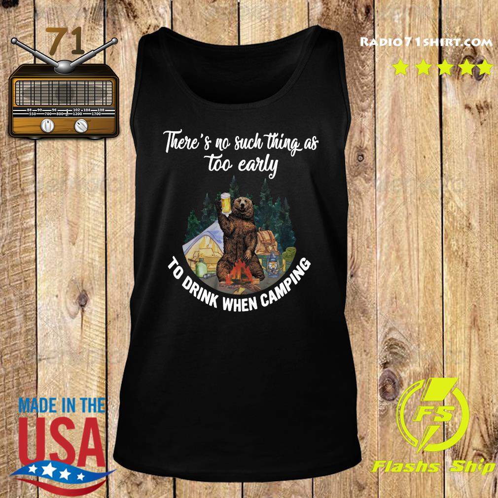 Bear Drink Beer There's No Such Thing As Too Early To Drink When Camping Shirt Tank top