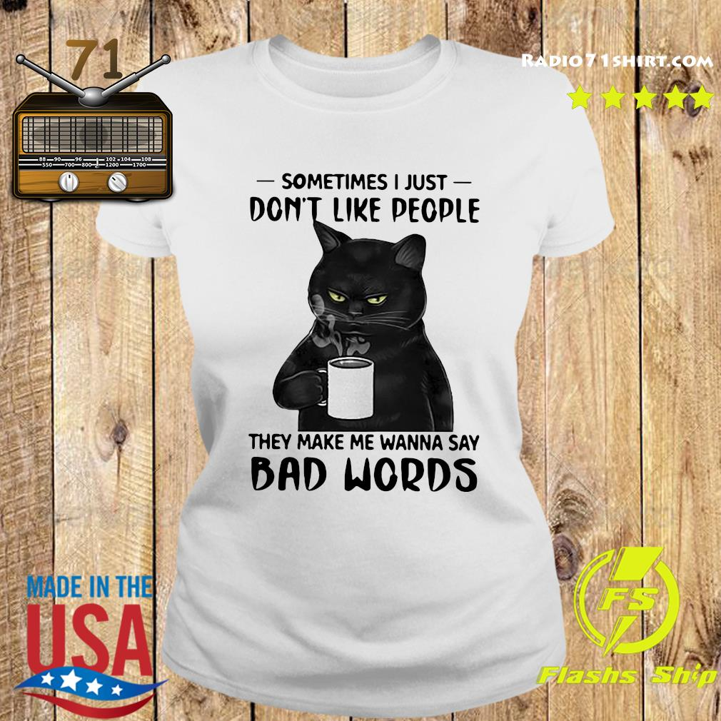 Black Cat Drink Coffee Sometimes I Just Don't Like People They Make Me Wanna Say Bad Words Shirt Ladies tee