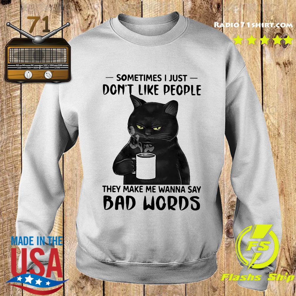 Black Cat Drink Coffee Sometimes I Just Don't Like People They Make Me Wanna Say Bad Words Shirt Sweater