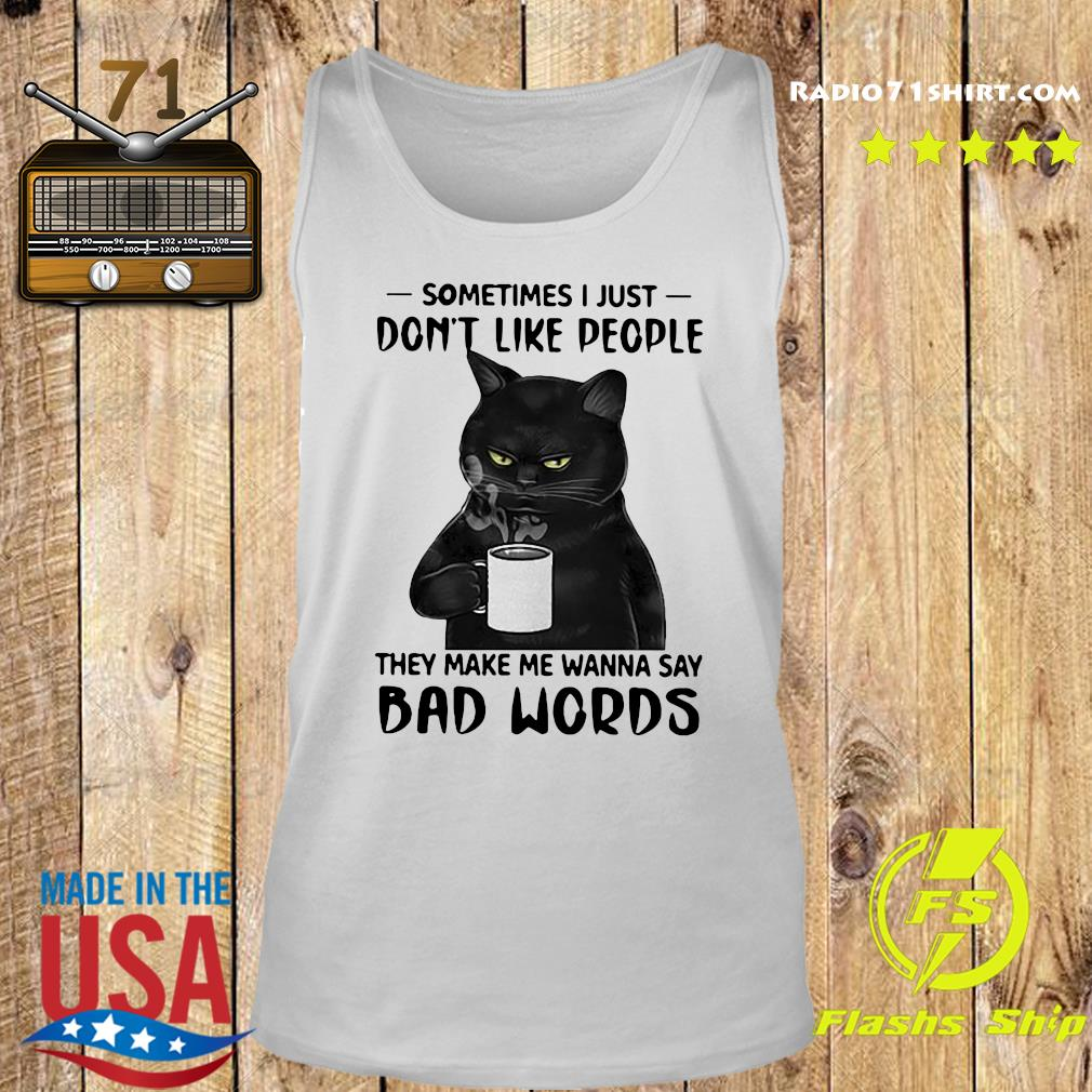 Black Cat Drink Coffee Sometimes I Just Don't Like People They Make Me Wanna Say Bad Words Shirt Tank top