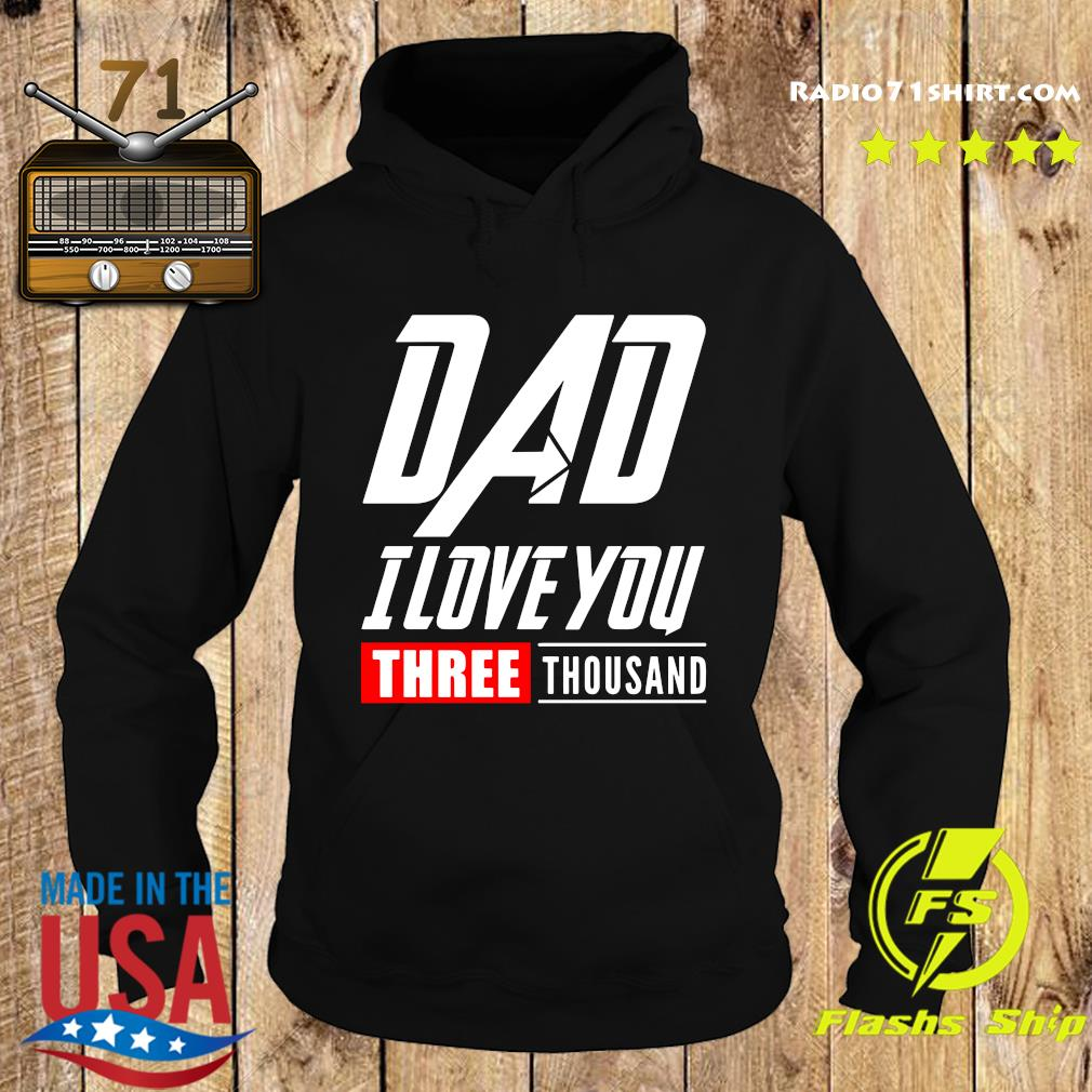 DAD I Love You Three Thousand Shirt Hoodie