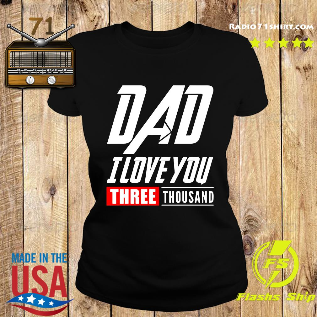 DAD I Love You Three Thousand Shirt Ladies tee