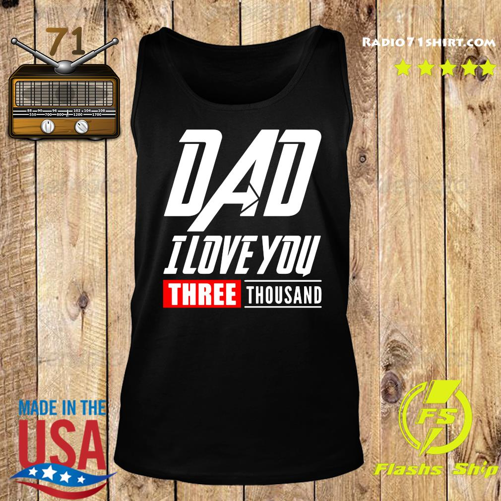 DAD I Love You Three Thousand Shirt Tank top