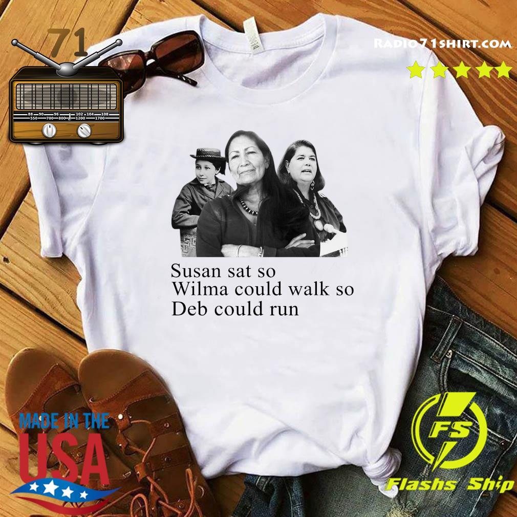 Deb Haaland Susan Sat So Wilma Could Walk So Deb Could Run Shirt