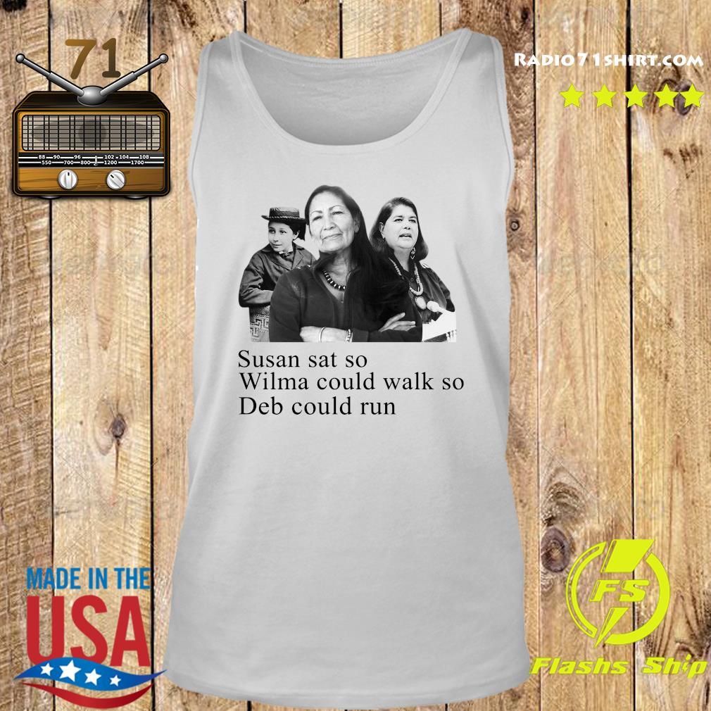 Deb Haaland Susan Sat So Wilma Could Walk So Deb Could Run Shirt Tank top