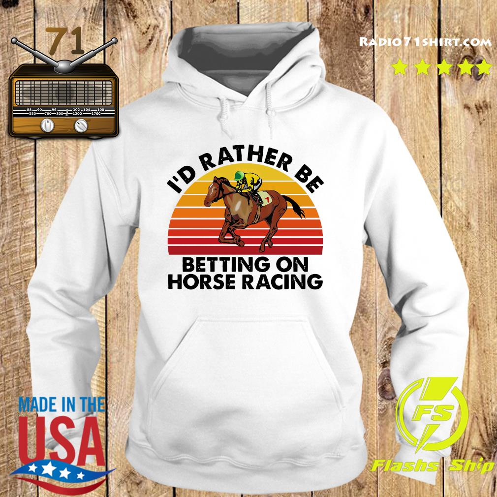 I'd Rather Be Betting On Horse Racing Vintage Shirt Hoodie