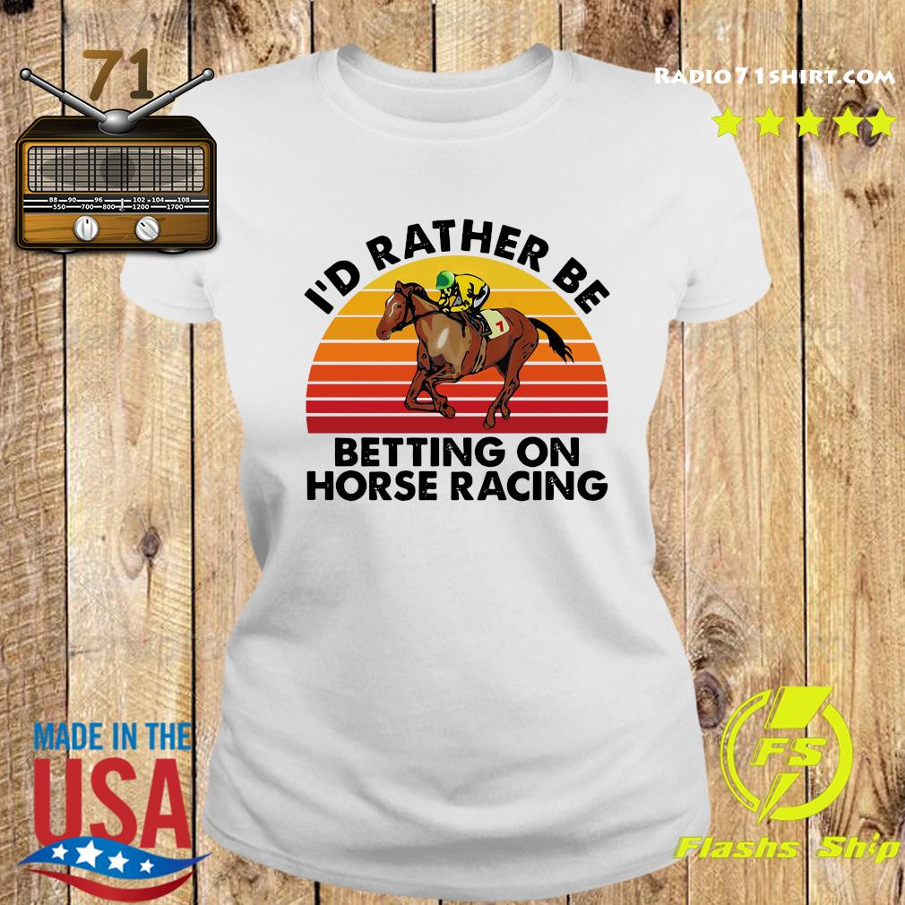 I'd Rather Be Betting On Horse Racing Vintage Shirt Ladies tee