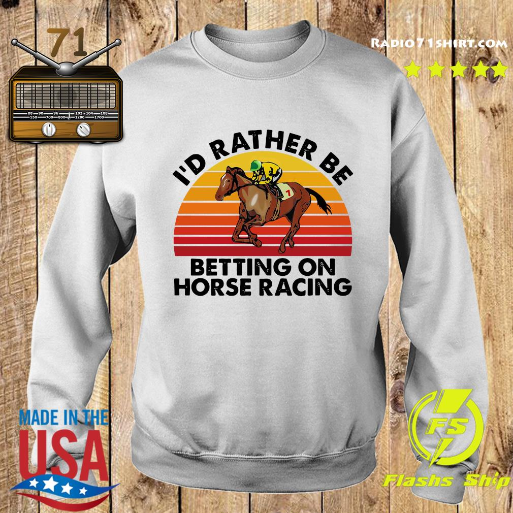 I'd Rather Be Betting On Horse Racing Vintage Shirt Sweater