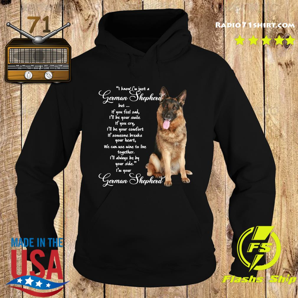 I Know I'm Just A German Shepherd But If You Feel Sad Shirt Hoodie