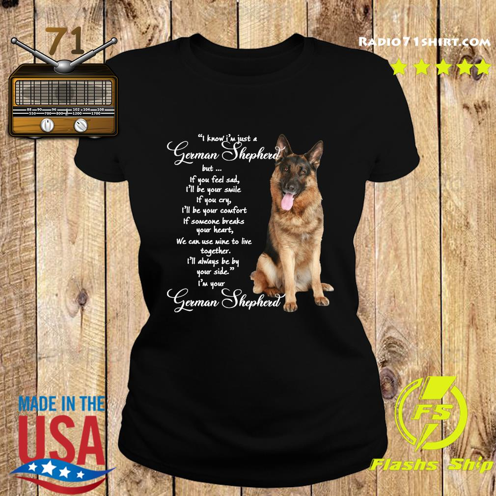 I Know I'm Just A German Shepherd But If You Feel Sad Shirt Ladies tee