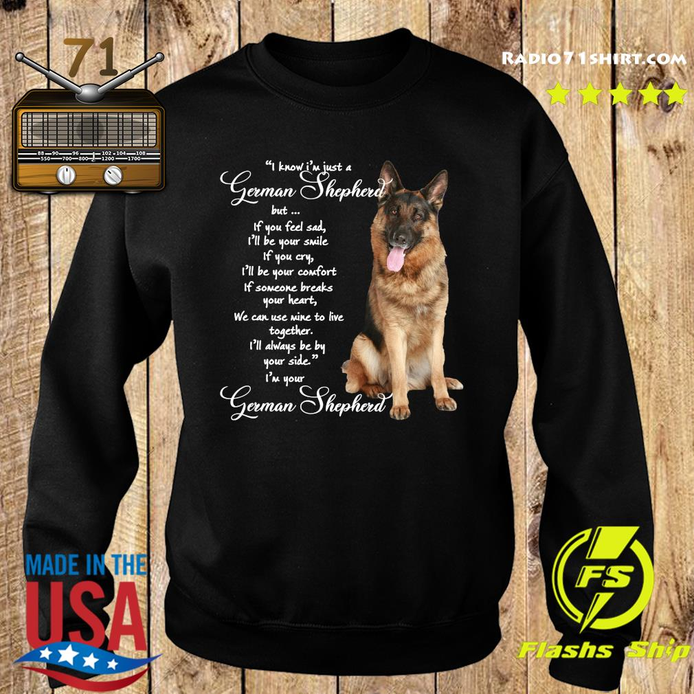 I Know I'm Just A German Shepherd But If You Feel Sad Shirt Sweater