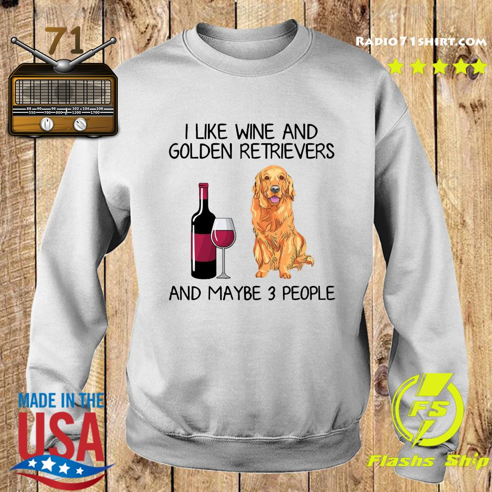 I Like Wine And Golden Retrievers And Maybe 3 People Shirt Sweater