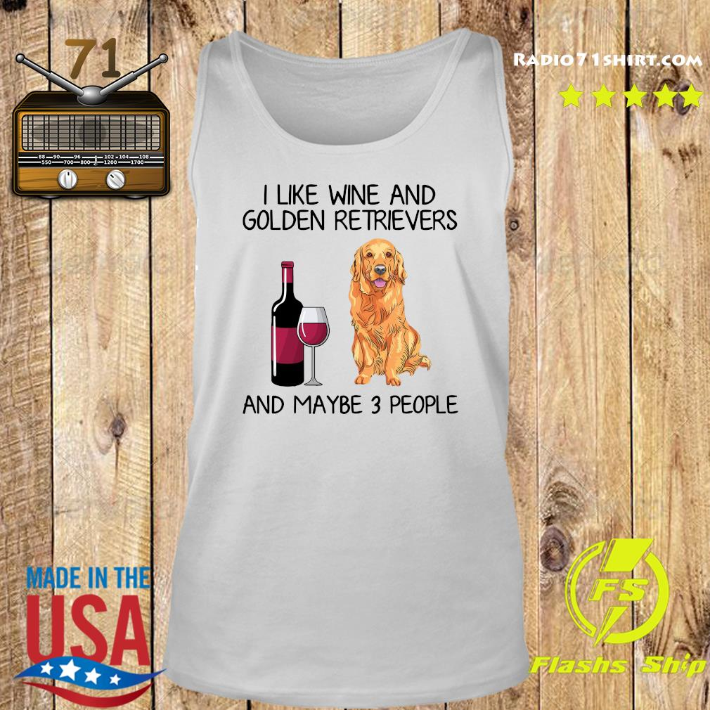 I Like Wine And Golden Retrievers And Maybe 3 People Shirt Tank top