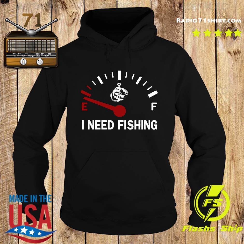 I Need Fishing Shirt Hoodie