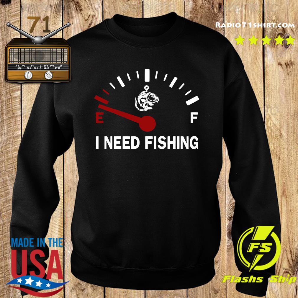 I Need Fishing Shirt Sweater