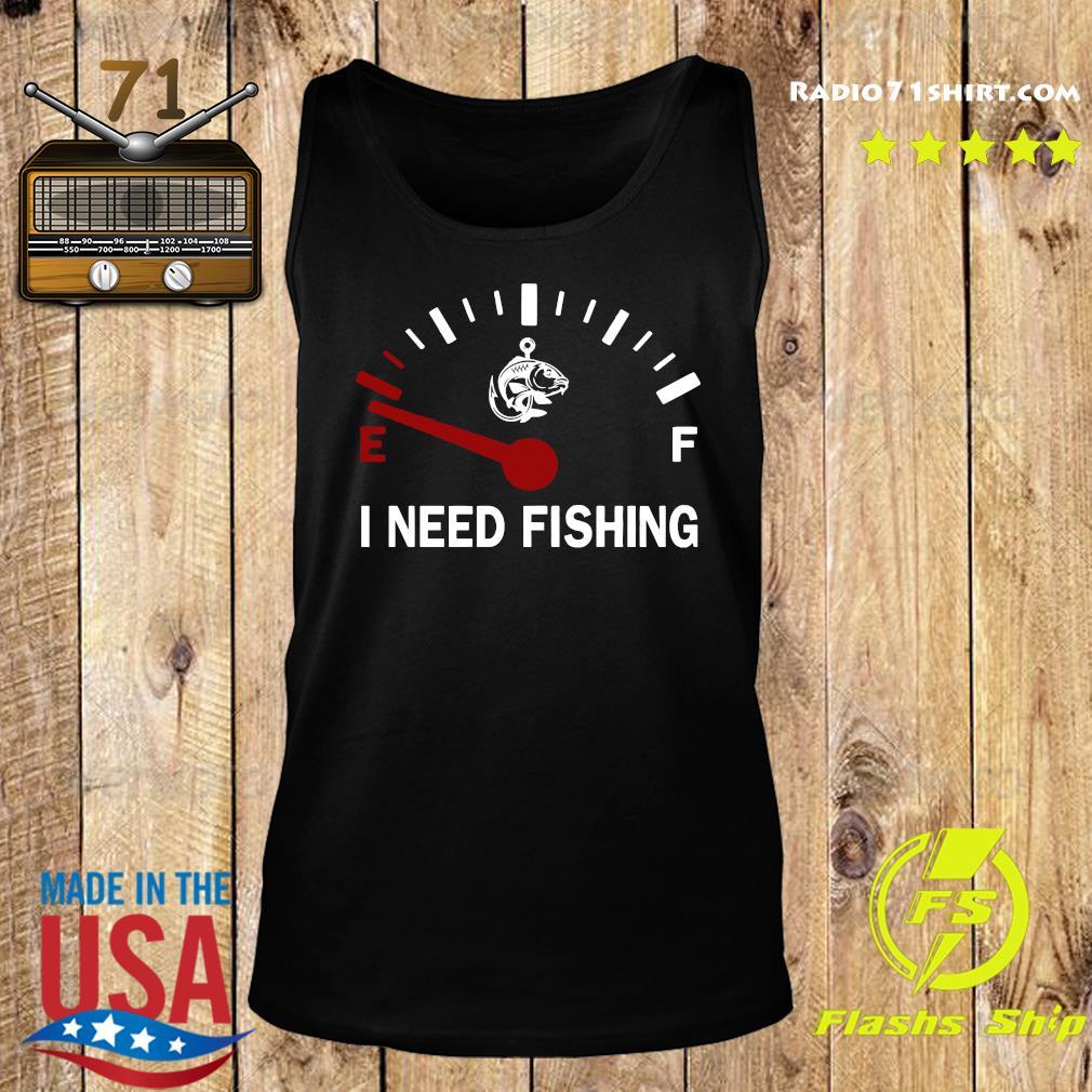 I Need Fishing Shirt Tank top