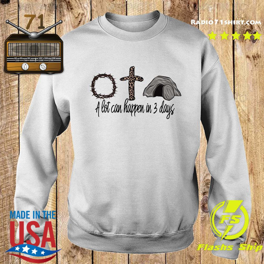 Jesus God And Mountain A Lot Can Happen In 3 Days Shirt Sweater