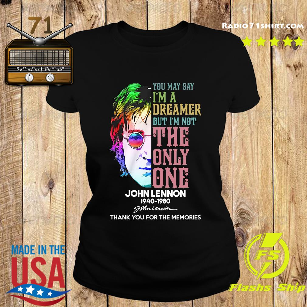 John Lennon 1940 1980 You May Say I'm A Dreamer But I'm Not The Only One Signature Thanks Shirt Ladies tee