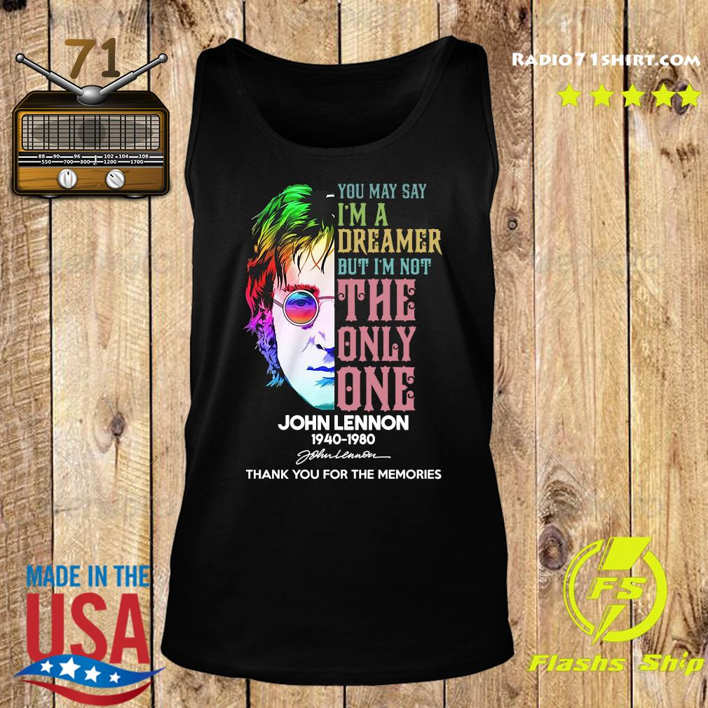 John Lennon 1940 1980 You May Say I'm A Dreamer But I'm Not The Only One Signature Thanks Shirt Tank top