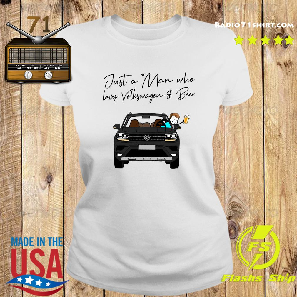 Just A Man Who Loves Volkswagen And Beer Shirt Ladies tee