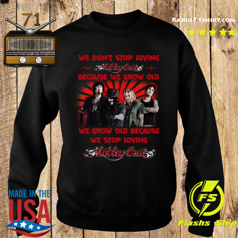 Mötley Crüe We Don't Stop Loving Because We Grow Old Shirt Sweater