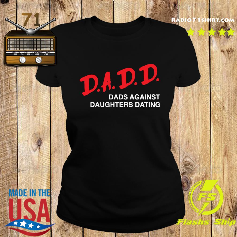 Official 2021 Dadd Dads Against Daughters Dating Shirt Ladies tee