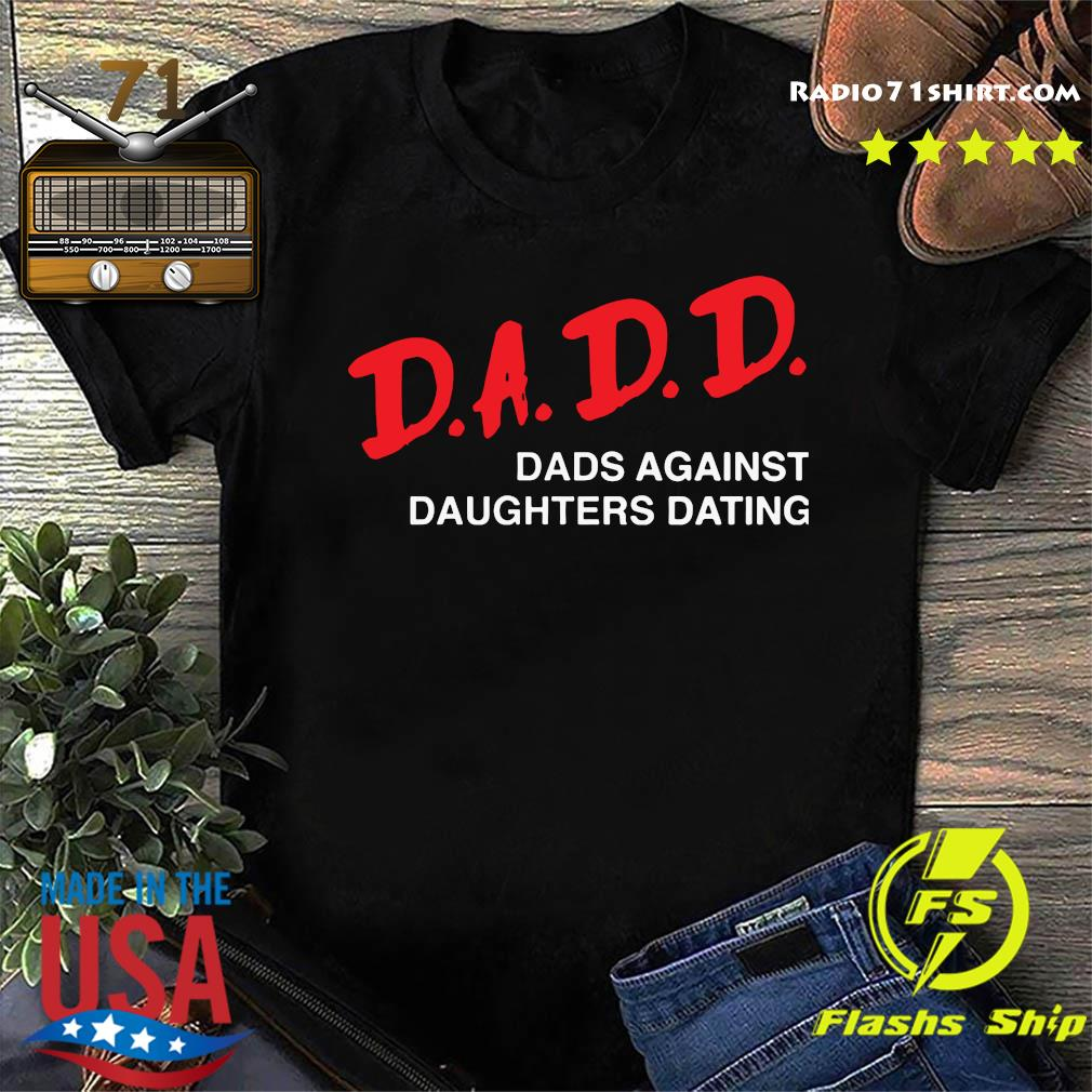 Official 2021 Dadd Dads Against Daughters Dating Shirt