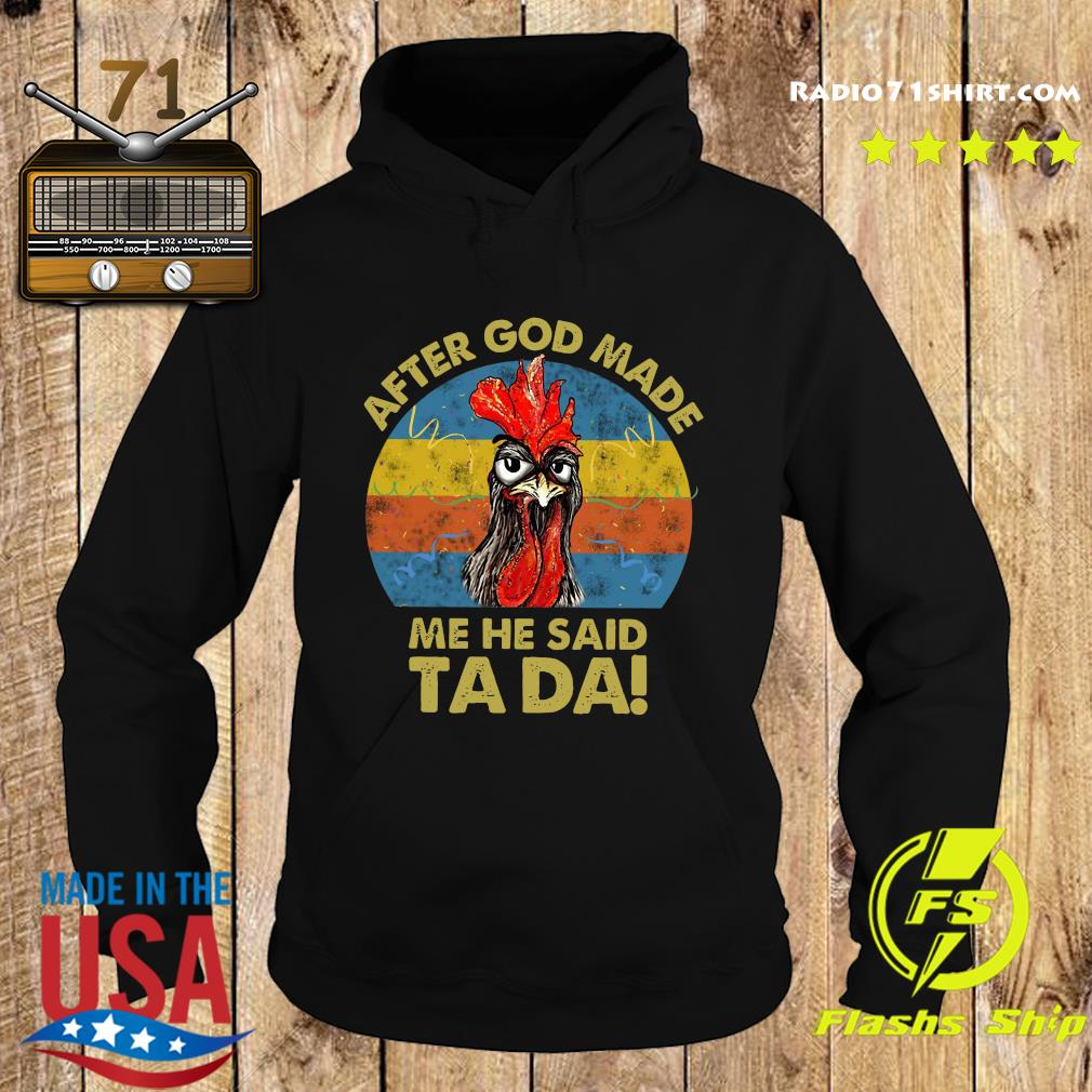 Official Chicken After God Made Me He Said Ta Da Vintage Shirt Hoodie