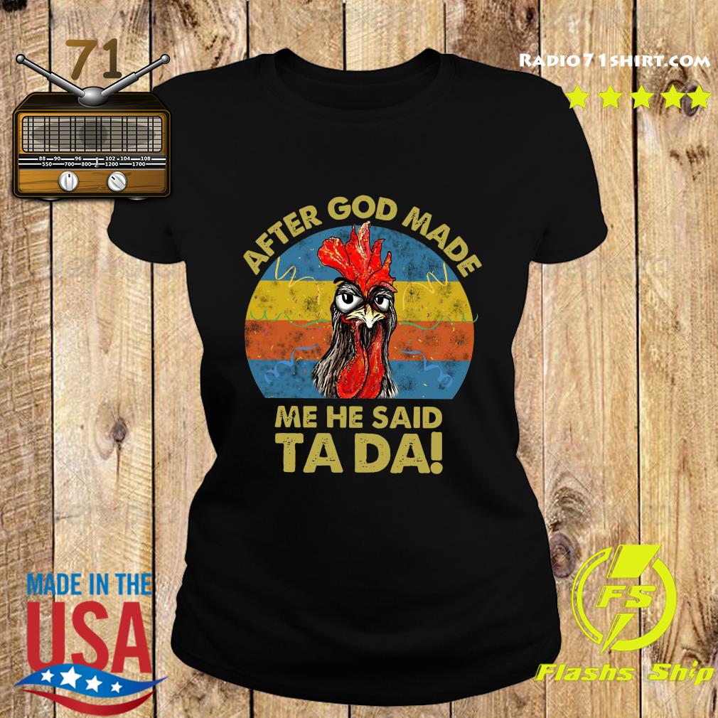 Official Chicken After God Made Me He Said Ta Da Vintage Shirt Ladies tee