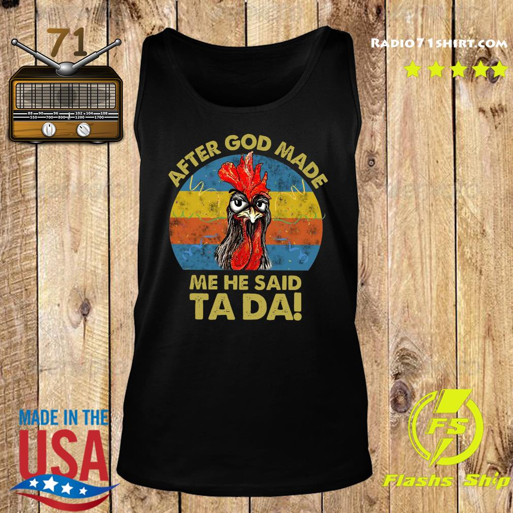 Official Chicken After God Made Me He Said Ta Da Vintage Shirt Tank top