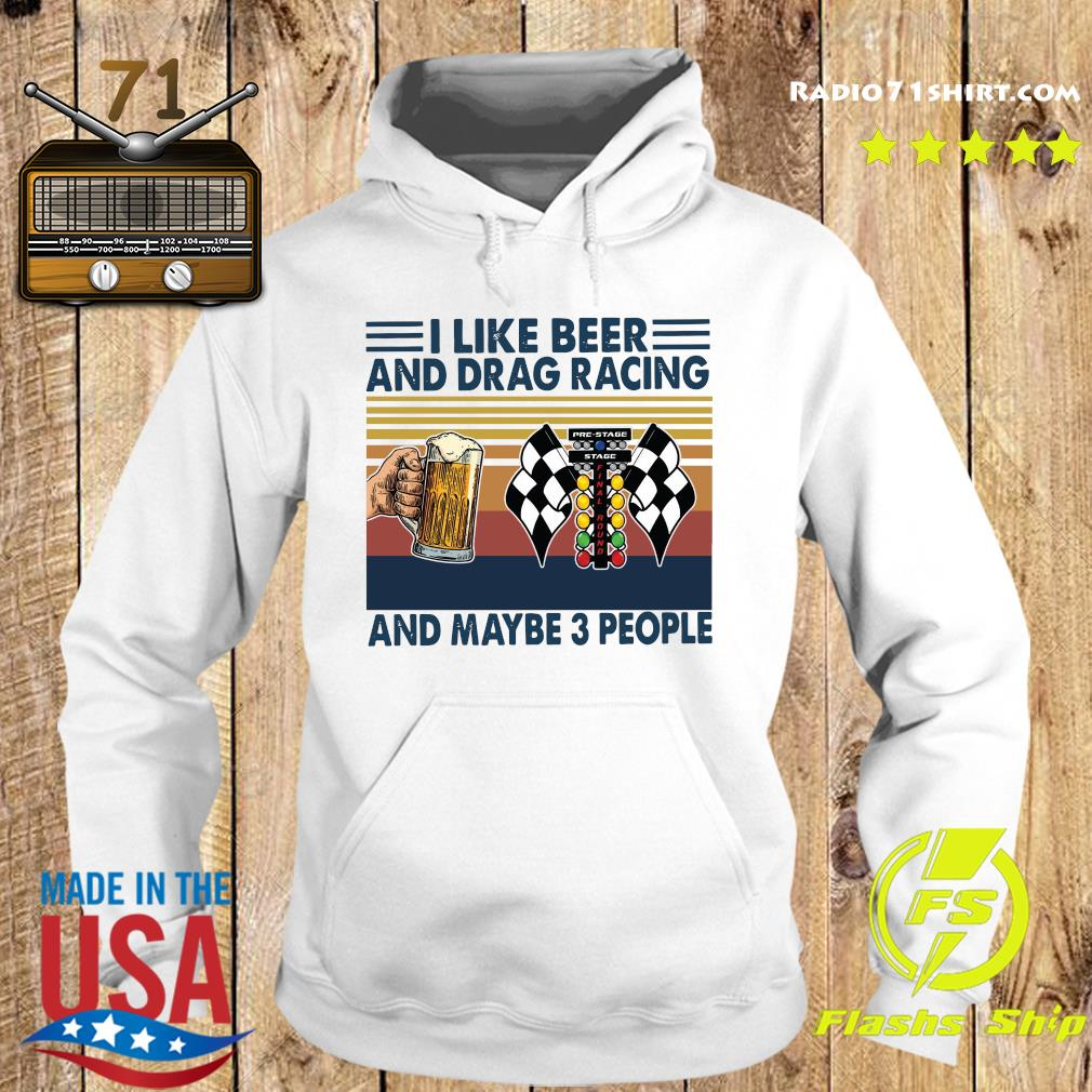 Official I Like Beer And Drag Racing And Maybe 3 People Vintage Shirt Hoodie