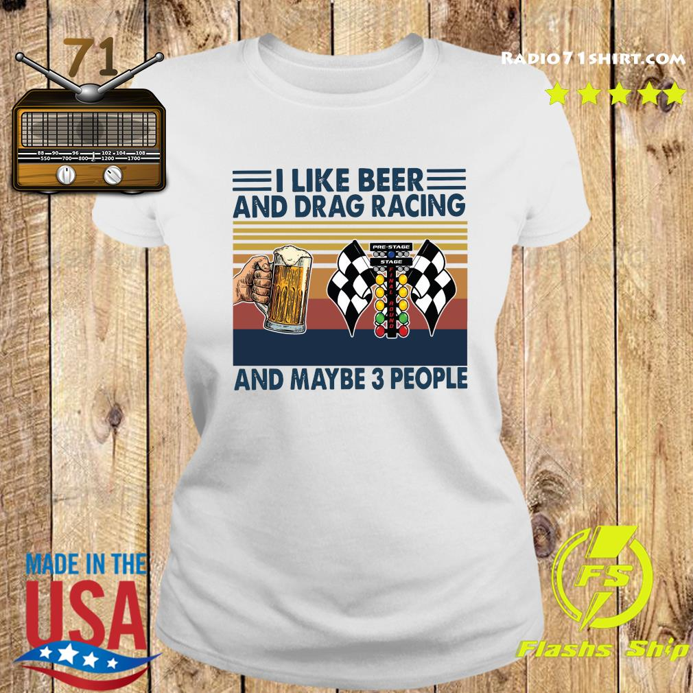 Official I Like Beer And Drag Racing And Maybe 3 People Vintage Shirt Ladies tee