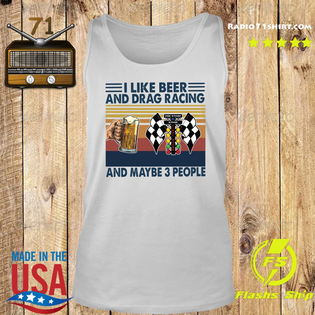 Official I Like Beer And Drag Racing And Maybe 3 People Vintage Shirt Tank top