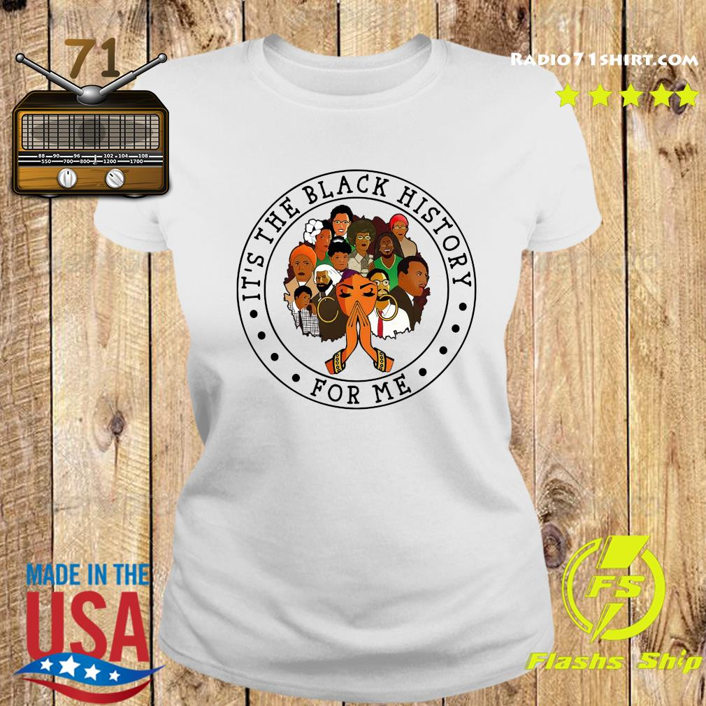 Official It's The Black History For Me Shirt Ladies tee