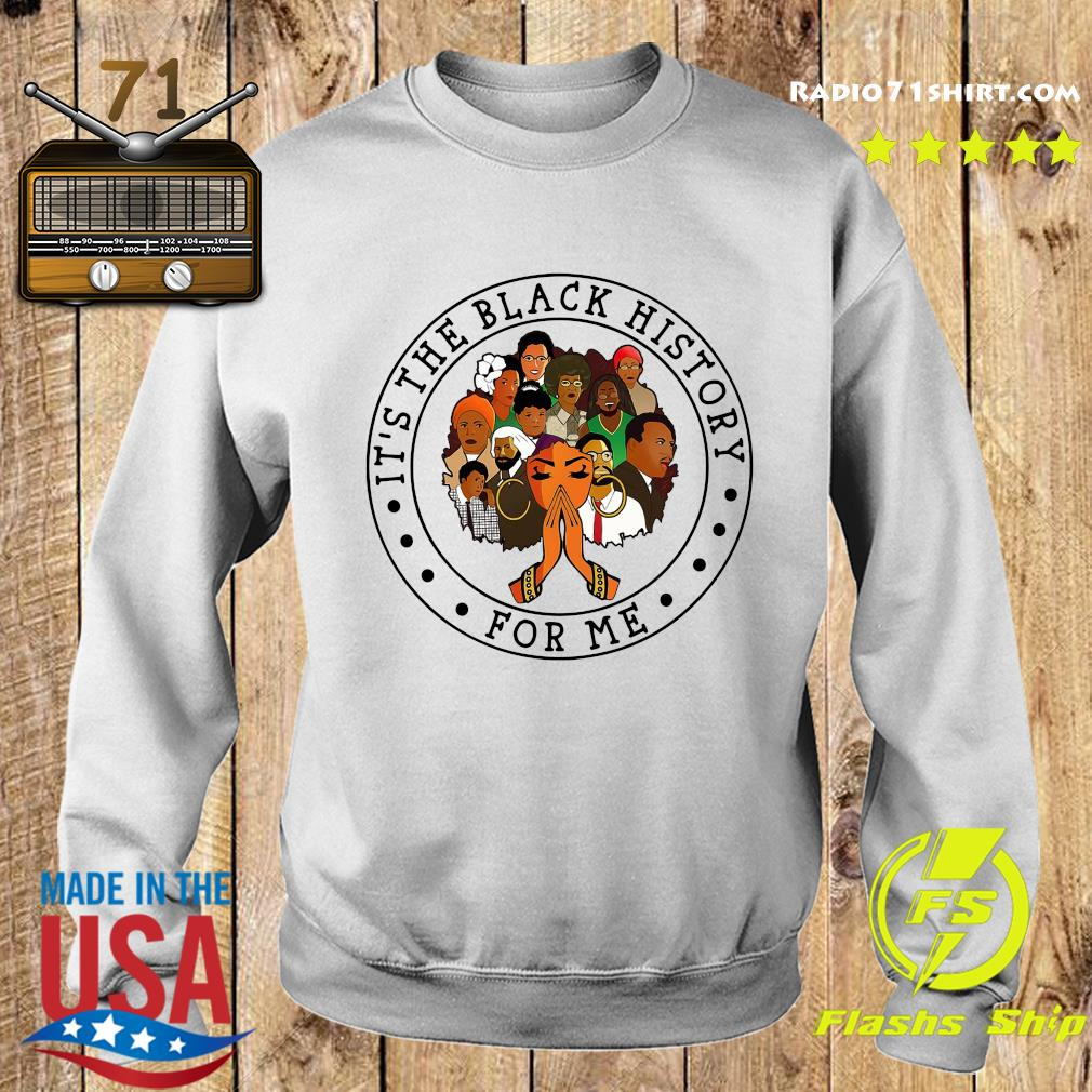 Official It's The Black History For Me Shirt Sweater