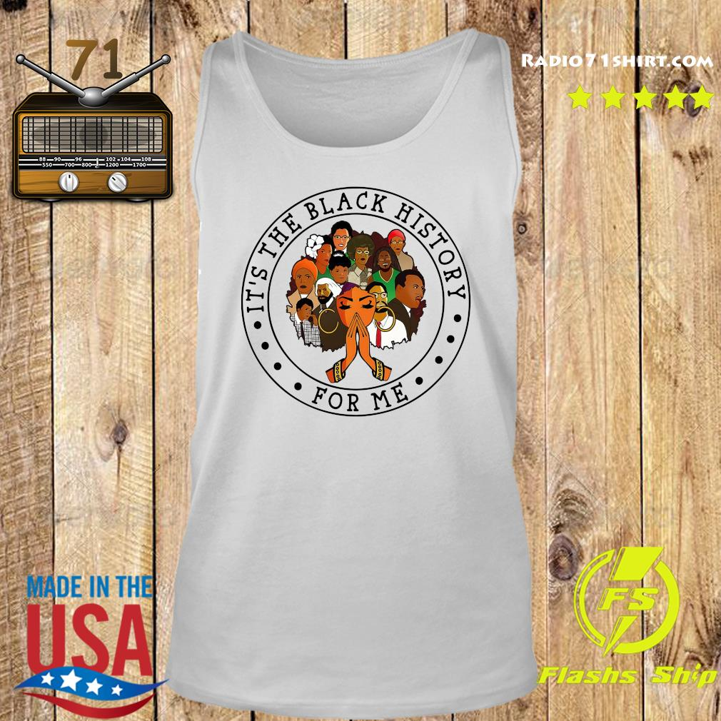 Official It's The Black History For Me Shirt Tank top