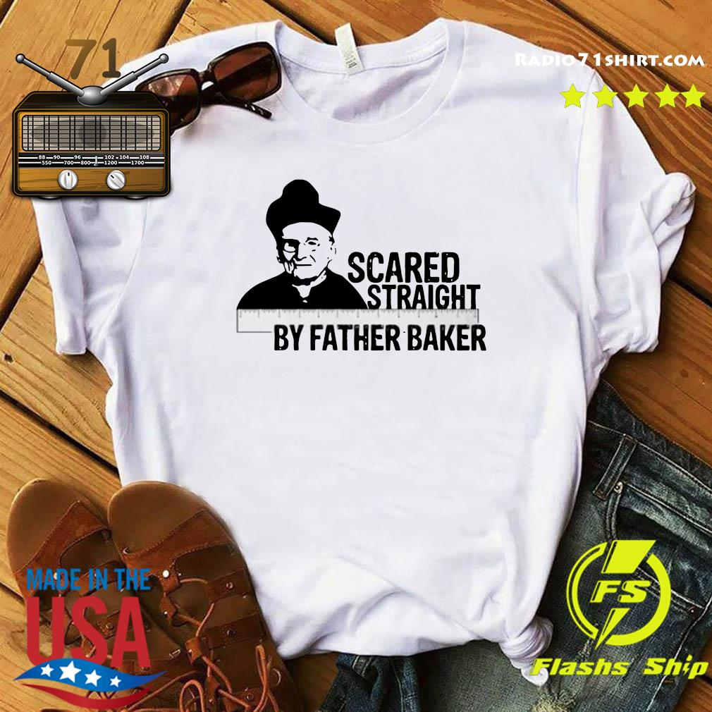 Official Nelson Baker Scared Straight By Father Baker Shirt