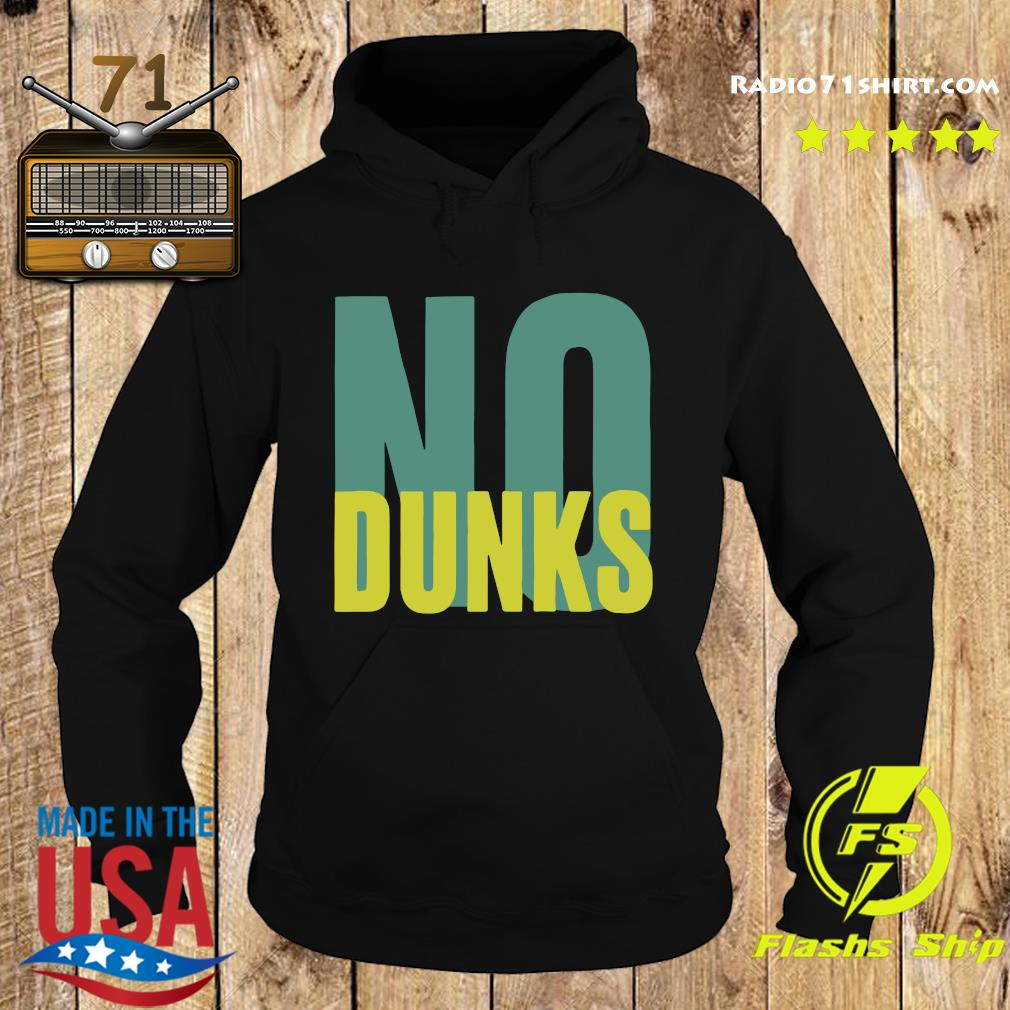 Official No Dunks Logo Shirt Hoodie