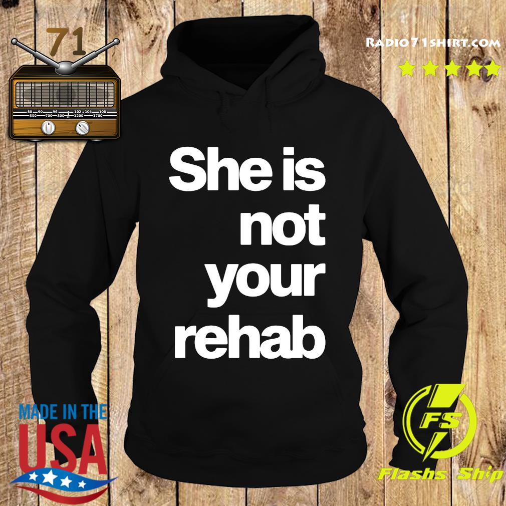 Official She Is Not Your Rehab Shirt Hoodie