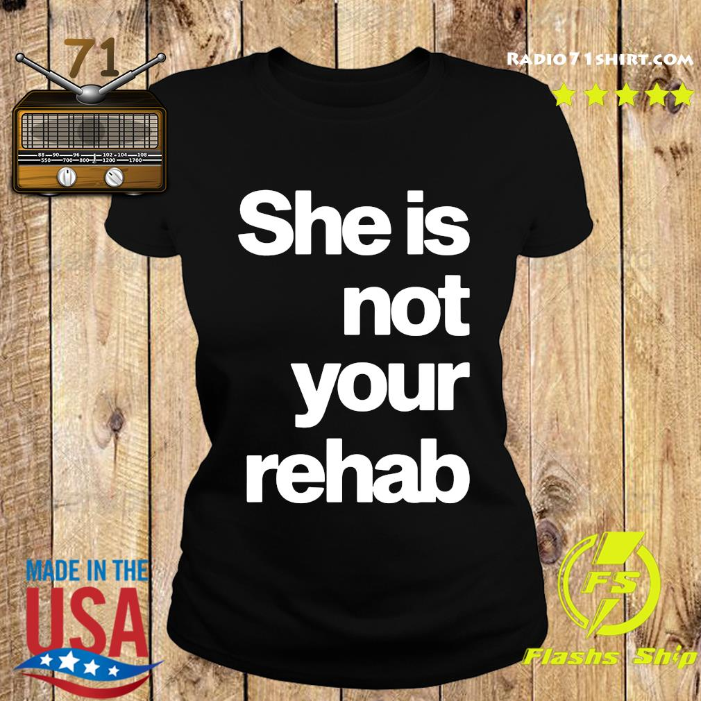 Official She Is Not Your Rehab Shirt Ladies tee