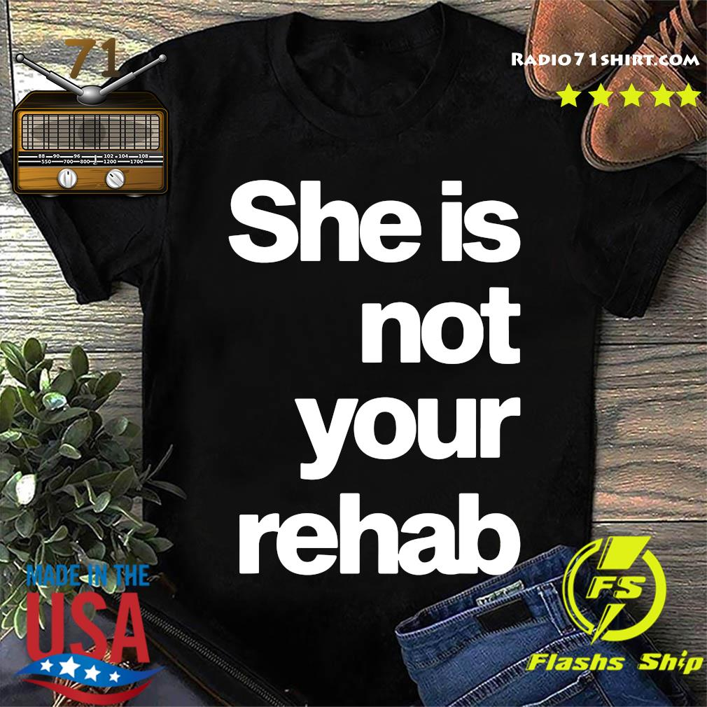 Official She Is Not Your Rehab Shirt