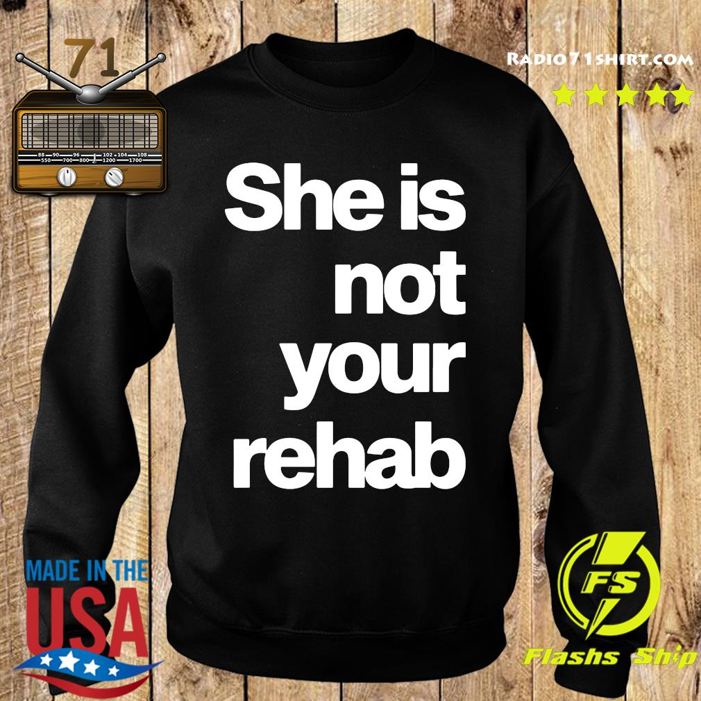 Official She Is Not Your Rehab Shirt Sweater