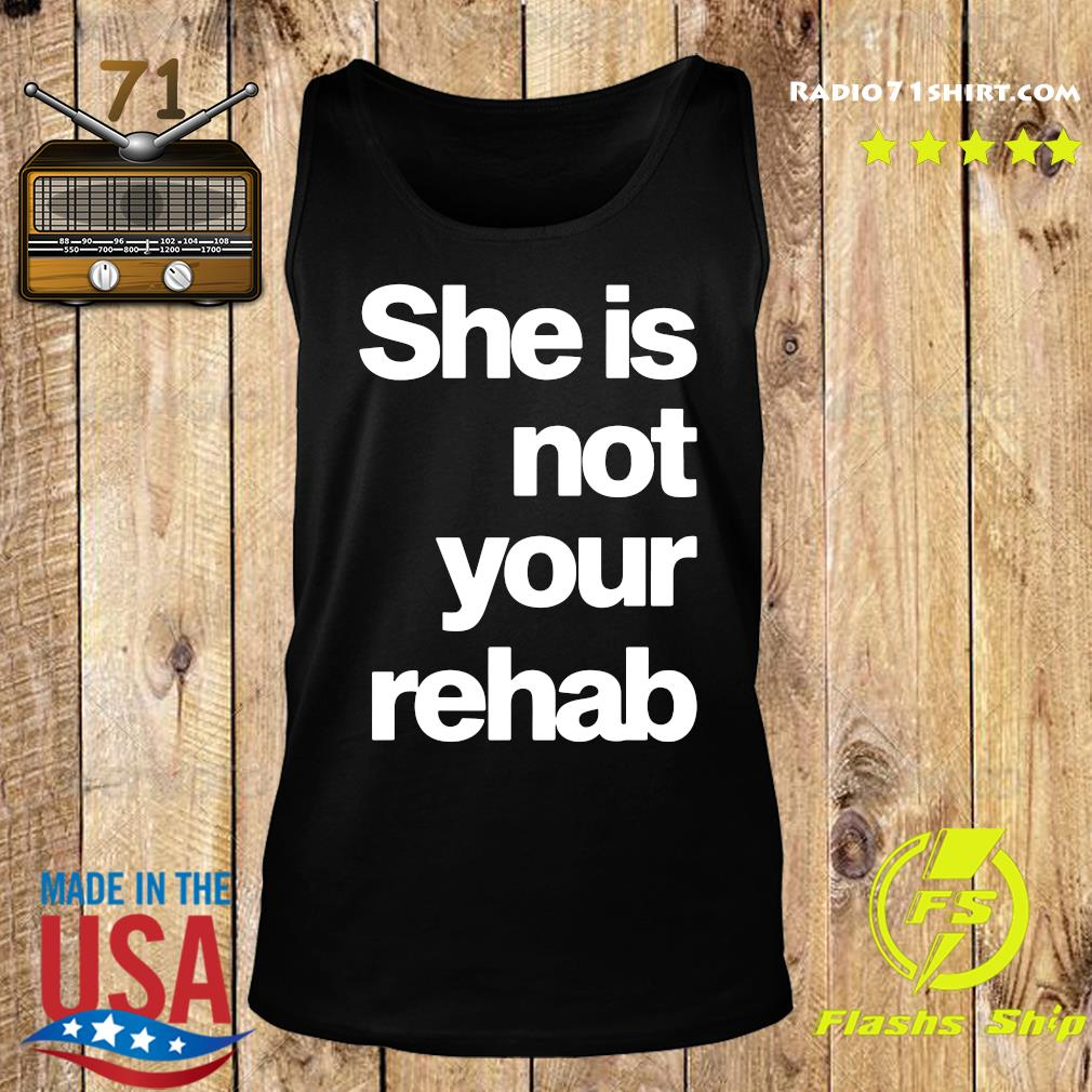 Official She Is Not Your Rehab Shirt Tank top