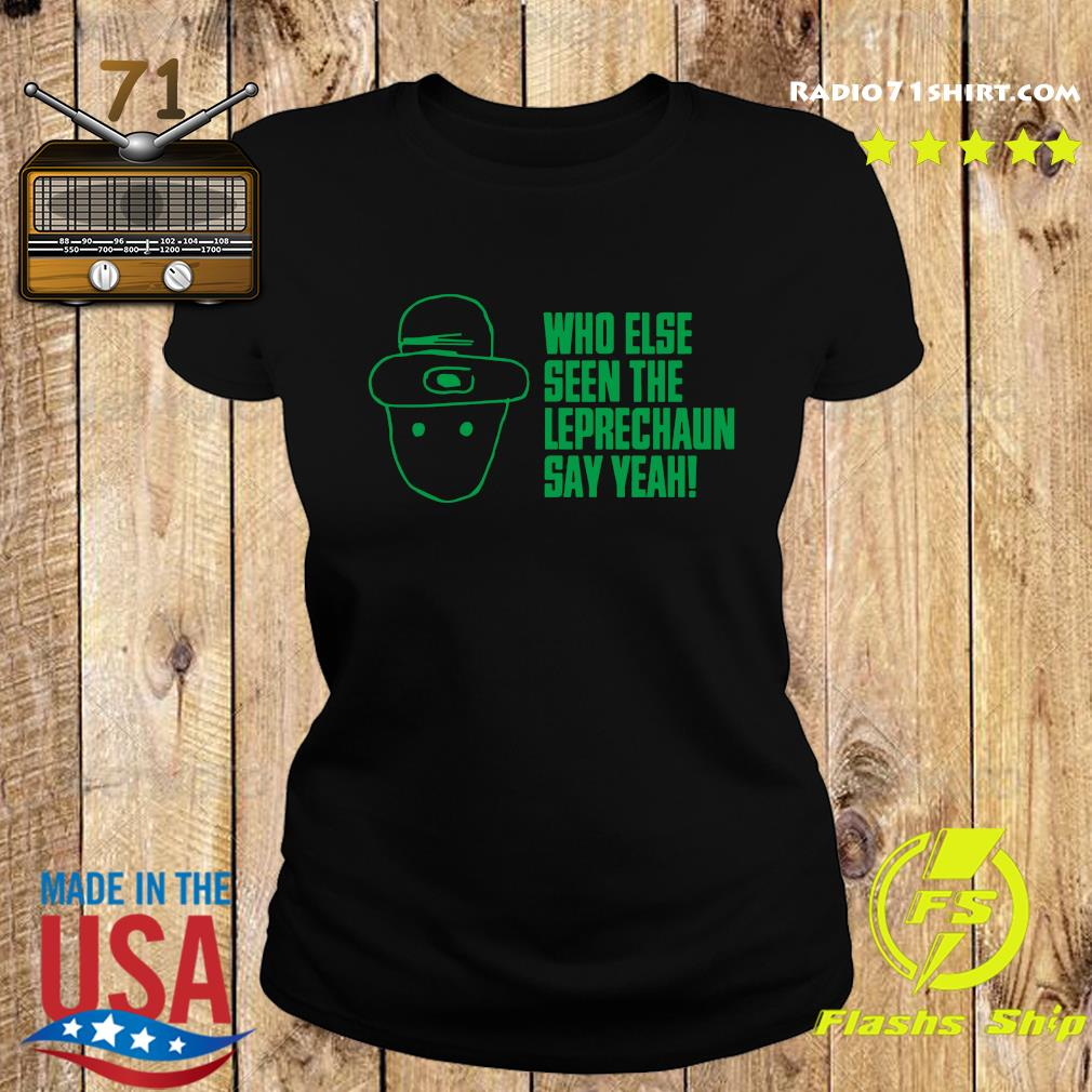 Official Who Else Seen The Leprechaun Shirt Ladies tee